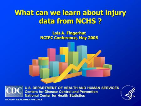 What can we learn about injury data from NCHS ? U.S. DEPARTMENT OF HEALTH AND HUMAN SERVICES Centers for Disease Control and Prevention National Center.