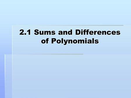 2.1 Sums and Differences of Polynomials