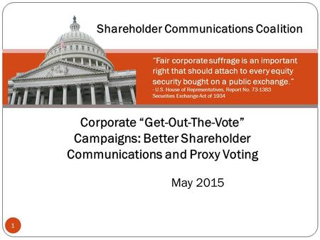 "Corporate ""Get-Out-The-Vote"" Campaigns: Better Shareholder Communications and Proxy Voting May 2015 1 Shareholder Communications Coalition ""Fair corporate."