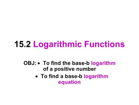 15.2 Logarithmic Functions