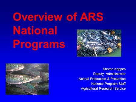 Overview of ARS National Programs Steven Kappes Deputy Administrator Animal Production & Protection National Program Staff Agricultural Research Service.