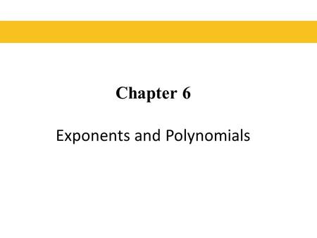 Chapter 6 Exponents and Polynomials. § 6.1 Adding and Subtracting Polynomials.