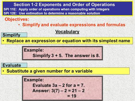 Section 1-2 Exponents and Order of Operations SPI 11E: Apply order of operations when computing with integers SPI 12E: Use estimation to determine a reasonable.