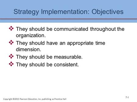 Strategy Implementation: Objectives  They should be communicated throughout the organization.  They should have an appropriate time dimension.  They.