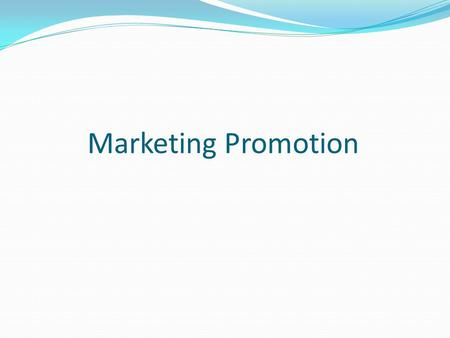 Marketing Promotion. Promotion – Persuasive Communication Product Promotion – explain the major features and benefits of product or service, identify.