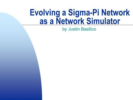 Evolving a Sigma-Pi Network as a Network Simulator by Justin Basilico.