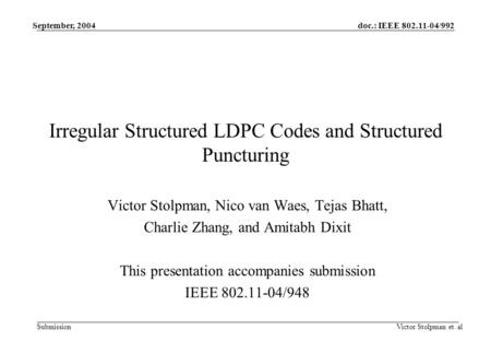 Doc.: IEEE 802.11-04/992 Submission September, 2004 Victor Stolpman et. al Irregular Structured LDPC Codes and Structured Puncturing Victor Stolpman, Nico.