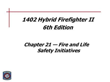 1402 Hybrid Firefighter II 6th Edition Chapter 21 — Fire and Life Safety Initiatives.