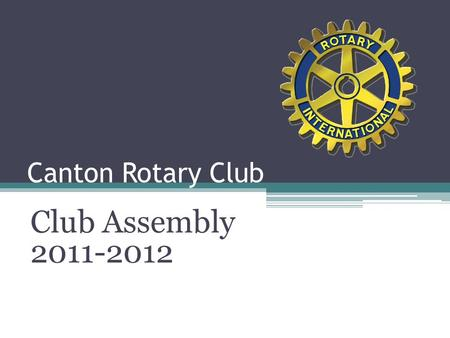 Canton Rotary Club Club Assembly 2011-2012. Rotary International RI President – Kalyan Banerjee of the Rotary Club of Vapi Gujaret, India I thank you.