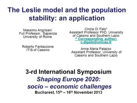 The Leslie model and the population stability: an application 3-rd International Symposium Shaping Europe 2020: socio – economic challenges Bucharest,