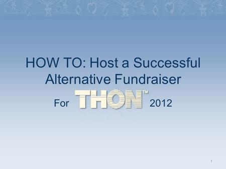 HOW TO: Host a Successful Alternative Fundraiser For 2012 1.