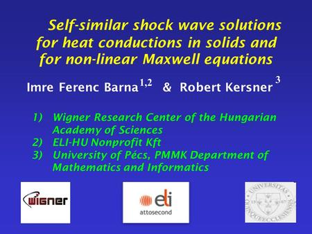 Self-similar shock wave solutions for heat conductions in solids and for non-linear Maxwell equations Imre Ferenc Barna & Robert Kersner 1) Wigner Research.