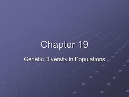 Chapter 19 Genetic Diversity in Populations. Chapter Outcomes: Define a gene pool. Describe the gene pool of a population at genetic equilibrium. Summarize.
