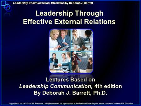 Leadership Communication, 4th edition by Deborah J. Barrett Leadership Through Effective External Relations Lectures Based on Leadership Communication,