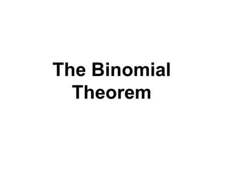 The Binomial Theorem.