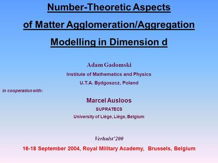 Number-Theoretic Aspects of Matter Agglomeration/Aggregation Modelling in Dimension d Adam Gadomski Institute of Mathematics and Physics U.T.A. Bydgoszcz,