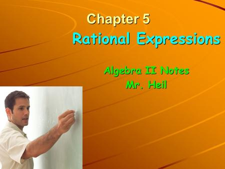 Chapter 5 Rational Expressions Algebra II Notes Mr. Heil.