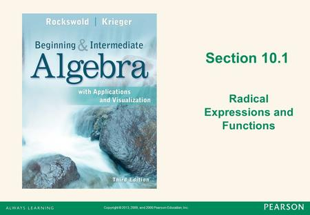 Section 10.1 Radical Expressions and Functions Copyright © 2013, 2009, and 2005 Pearson Education, Inc.