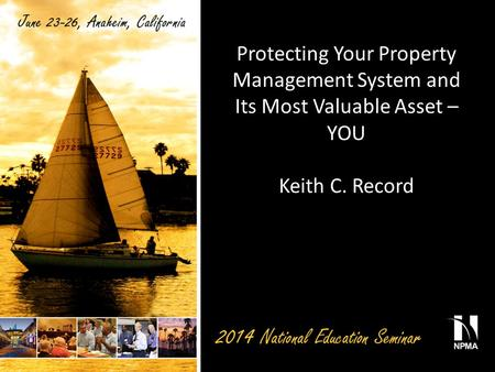 Protecting Your Property Management System and Its Most Valuable Asset – YOU Keith C. Record.