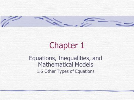 Chapter 1 Equations, Inequalities, and Mathematical Models