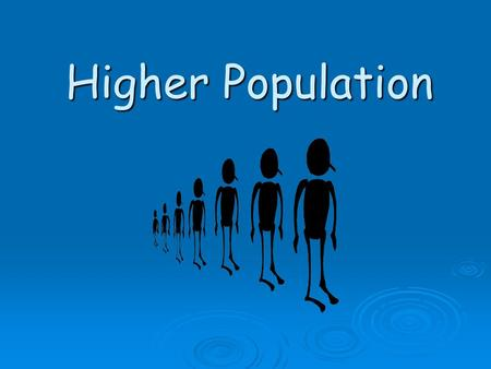 Higher Population.