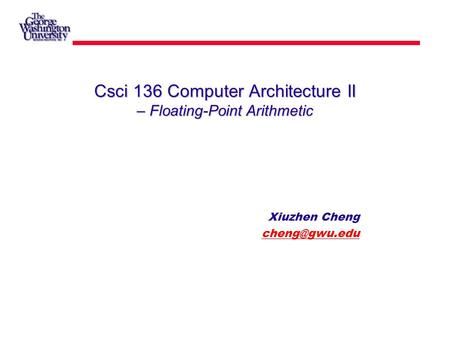 Csci 136 Computer Architecture II – Floating-Point Arithmetic