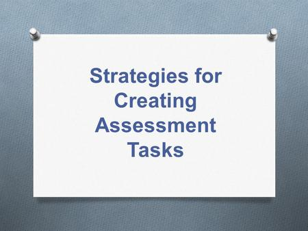 Strategies for Creating Assessment Tasks. Show More than one Way.