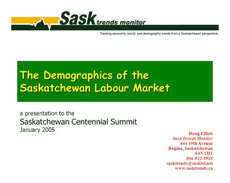 Doug Elliott Sask Trends Monitor 444 19th Avenue Regina, Saskatchewan S4N 1H1 306-522-5515  The Demographics of.
