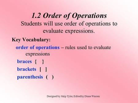 1.2 Order of Operations Students will use order of operations to evaluate expressions. Key Vocabulary: order of operations – rules used to evaluate 	expressions.