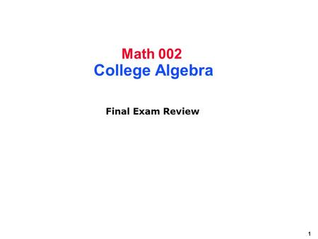 Math 002 College Algebra Final Exam Review.
