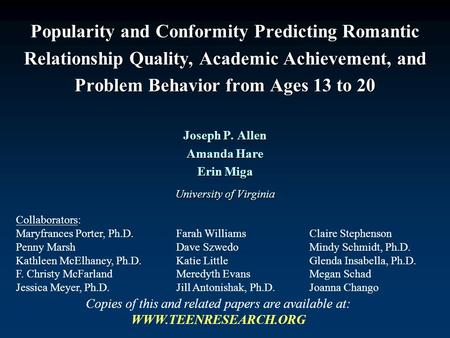 Popularity and Conformity Predicting Romantic Relationship Quality, Academic Achievement, and Problem Behavior from Ages 13 to 20 Joseph P. Allen Amanda.