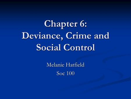 Chapter 6: Deviance, Crime and Social Control Melanie Hatfield Soc 100.