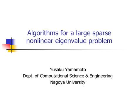 Algorithms for a large sparse nonlinear eigenvalue problem Yusaku Yamamoto Dept. of Computational Science & Engineering Nagoya University.