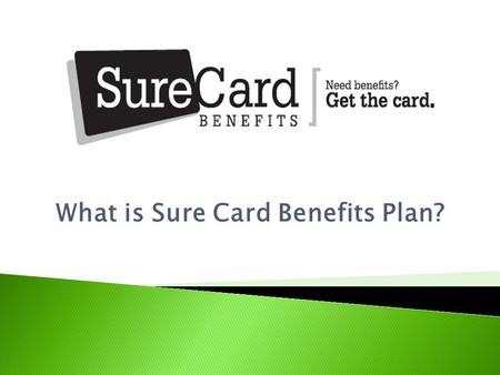 What is Sure Card Benefits Plan?.  Saving money has become a necessity in today's economy.  SureCard Benefits is the answer!  By simply utilizing one.