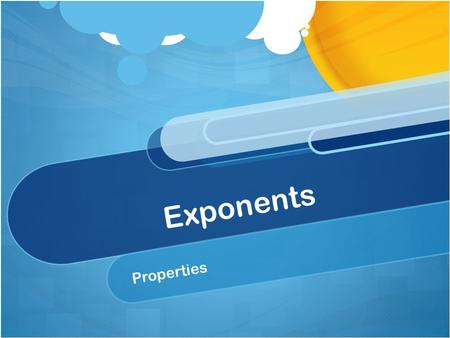 Exponents Properties. Warm Up Solve the following equations: 3 = 3x + 1 6x + 7 = 61 5a – 34 = -9.