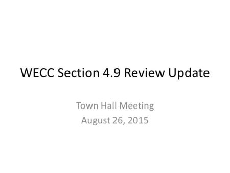 WECC Section 4.9 Review Update Town Hall Meeting August 26, 2015.