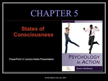 © John Wiley & Sons, Inc. 2010 CHAPTER 5 States of Consciousness PowerPoint  Lecture Notes Presentation.