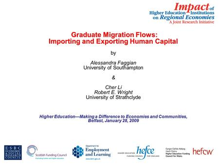 Graduate Migration Flows: Graduate Migration Flows: Importing and Exporting Human Capital by Alessandra Faggian University of Southampton & Cher Li Robert.