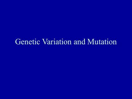 Genetic Variation and Mutation. Definitions and Terminology Microevolution –Changes within populations or species in gene frequencies and distributions.