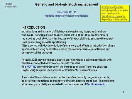 1 BI 3063 J. Mork H08 Genetic and biologic stock management Hallerman Ch. 15 Genetic impacts of fish introductions INTRODUCTION Introductions and transfers.