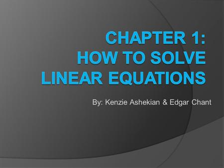 By: Kenzie Ashekian & Edgar Chant. What is a linear equation? A linear equation is an algebraic equation where the goal is to get the variable by itself,