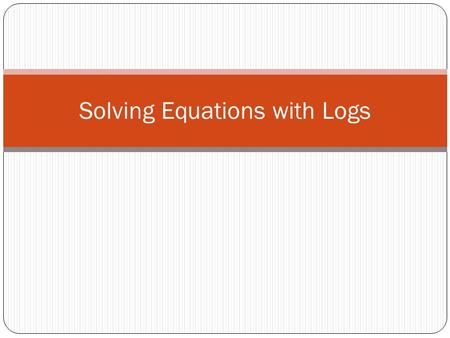Solving Equations with Logs. Exponential and Log Equations.