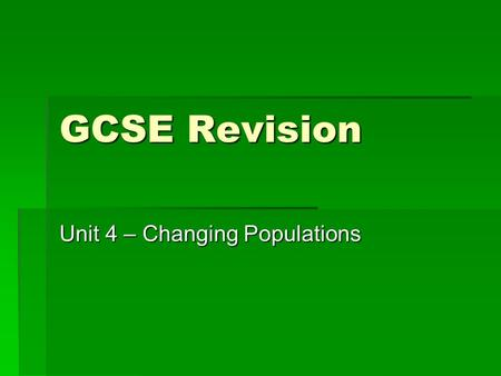 GCSE Revision Unit 4 – Changing Populations. People and Places to live 1.What is the difference between population density and distribution? 2.What is.