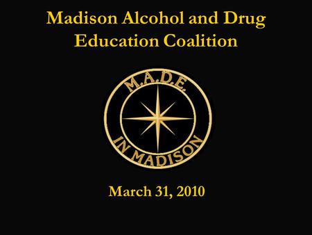 Madison Alcohol and Drug Education Coalition March 31, 2010.