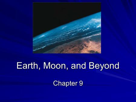Earth, Moon, and Beyond Chapter 9. Day and Night The sun is the star at the center of our solar system. The cycle of day and night occurs because Earth.