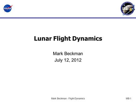 Mark Beckman - Flight DynamicsMB-1 Lunar Flight Dynamics Mark Beckman July 12, 2012.