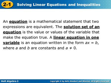 Holt Algebra 2 2-1 Solving Linear Equations and Inequalities An equation is a mathematical statement that two expressions are equivalent. The solution.