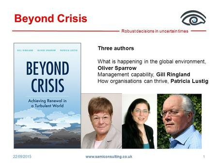22/09/2015 www.samiconsulting.co.uk 1 Three authors What is happening in the global environment, Oliver Sparrow Management capability, Gill Ringland How.
