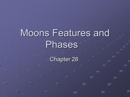 Moons Features and Phases Chapter 28. General Information Satellite: a body that orbits a larger body. Seven planets in our solar system have smaller.