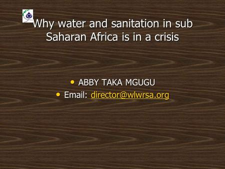 Why water and sanitation in sub Saharan Africa is in a crisis ABBY TAKA MGUGU ABBY TAKA MGUGU
